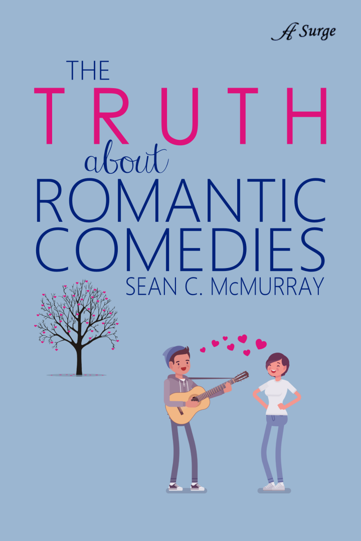 Cover Reveal: The Truth about Romantic Comedies by Sean C. McMurray
