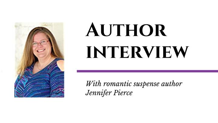 Author Interview with Romantic Suspense Author JenniferPierce