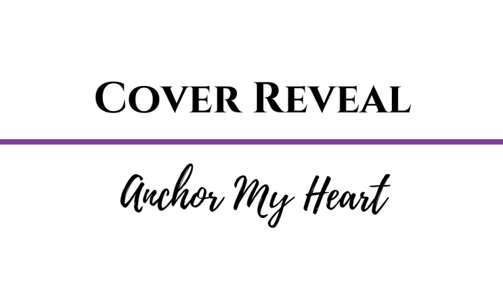 Cover Reveal: Anchor My Heart