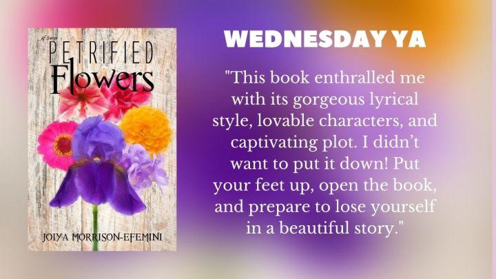 Wednesday YA: Petrified Flowers by Joiya Morrison-Efemini