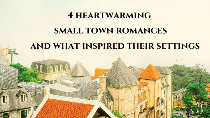 4 heartwarming small town romances and what inspired theirsettings