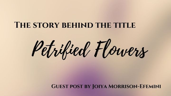 The Story Behind the Title: PetrifiedFlowers